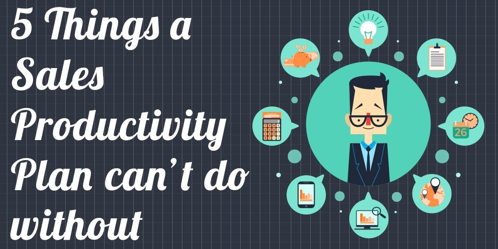 5-things-a-sales-productivity-plan-cant-do-without